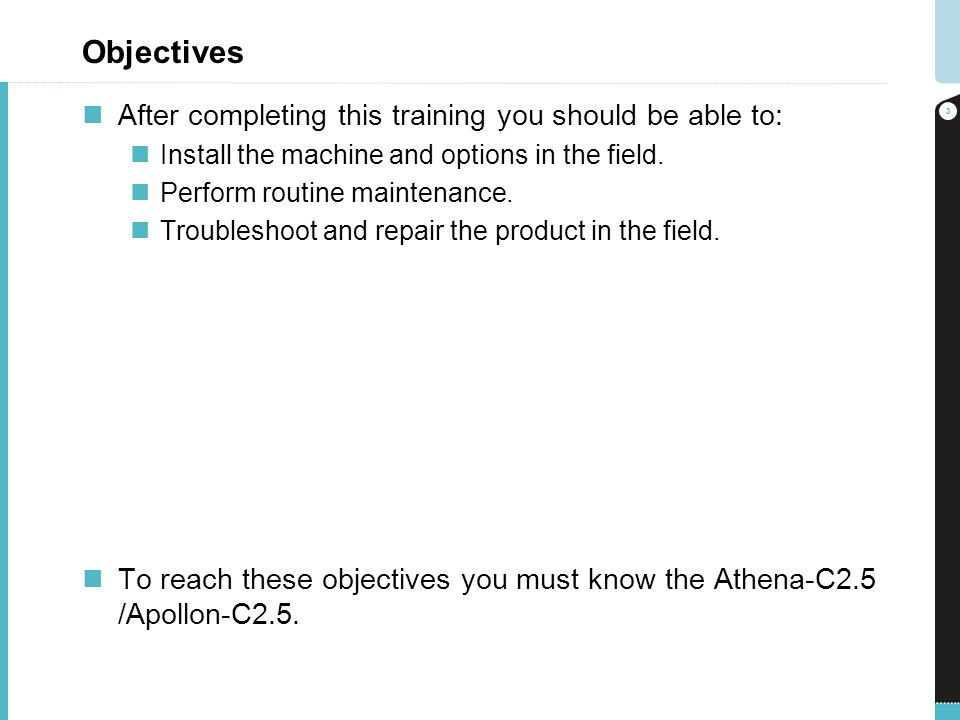 Objectives After completing this training you should be able to: Install the machine and options in the field.