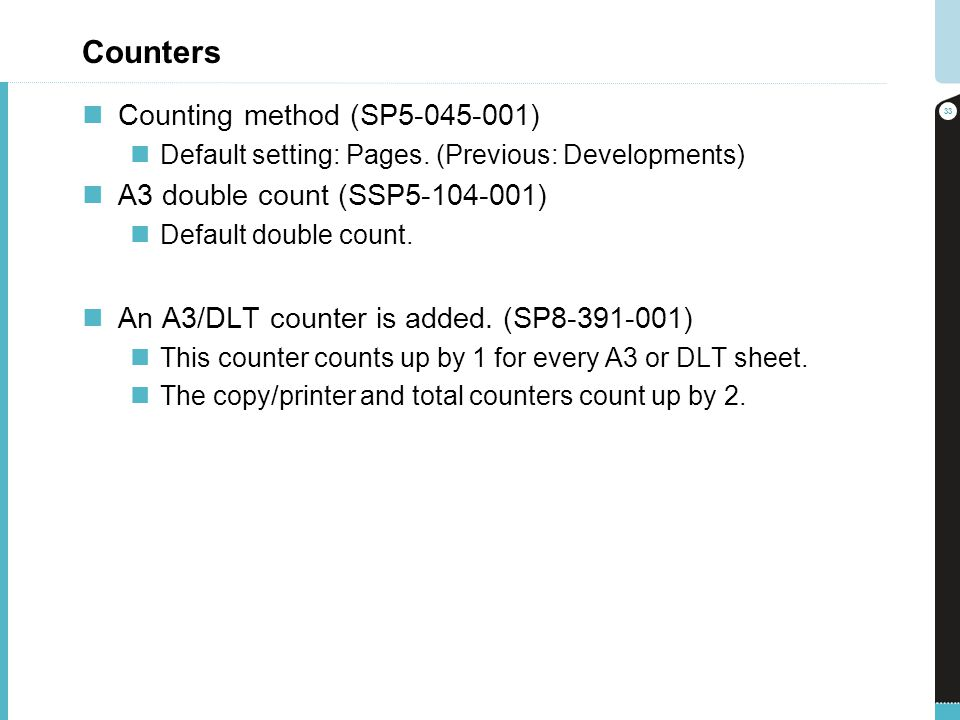 Counters Counting method (SP5-045-001) Default setting: Pages. (Previous: Developments) A3 double count (SSP5-104-001) Default double count. An A3/DLT