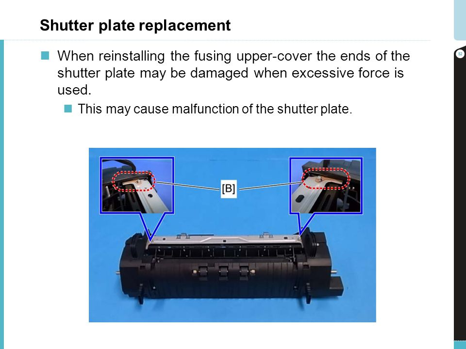 Shutter plate replacement When reinstalling the fusing upper-cover the ends of the shutter plate may be damaged when excessive force is used. This may