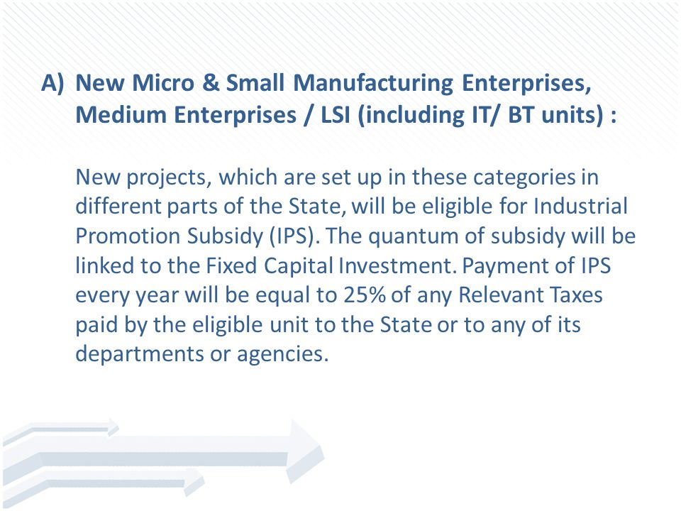 A)New Micro & Small Manufacturing Enterprises, Medium Enterprises / LSI (including IT/ BT units) : New projects, which are set up in these categories