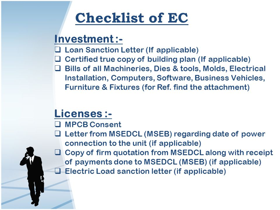 Checklist of EC Investment :- Loan Sanction Letter (If applicable) Certified true copy of building plan (If applicable) Bills of all Machineries, Dies