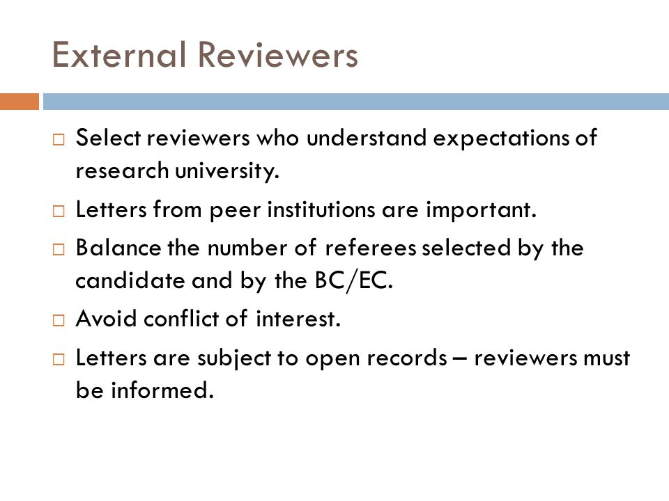 External Reviewers Select reviewers who understand expectations of research university.