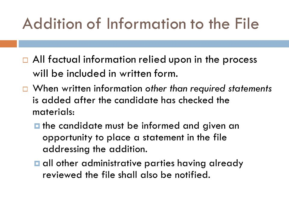 Addition of Information to the File All factual information relied upon in the process will be included in written form.
