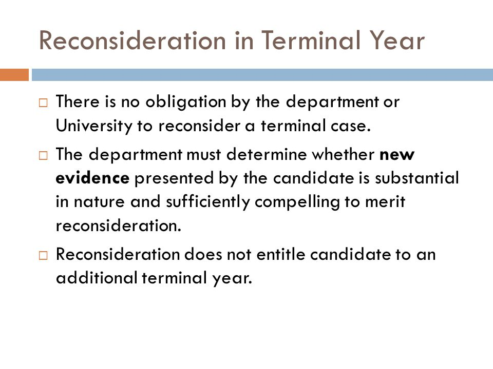 Reconsideration in Terminal Year There is no obligation by the department or University to reconsider a terminal case.