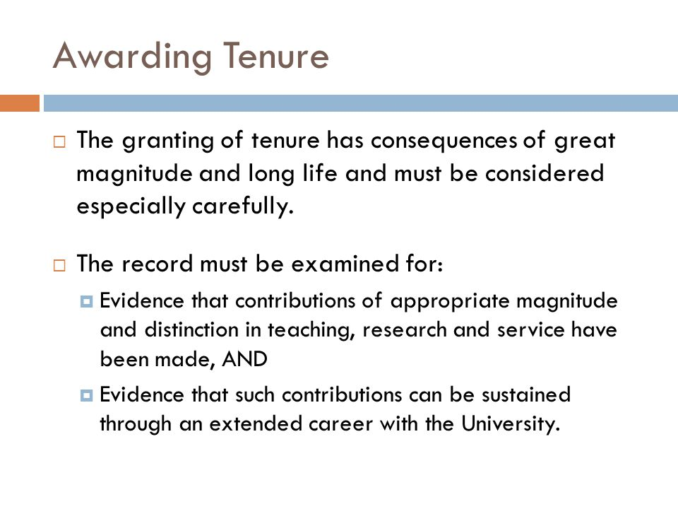 Awarding Tenure The granting of tenure has consequences of great magnitude and long life and must be considered especially carefully.