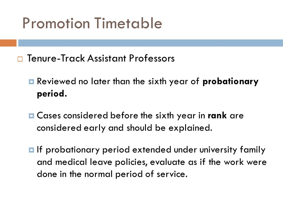 Promotion Timetable Tenure-Track Assistant Professors Reviewed no later than the sixth year of probationary period.