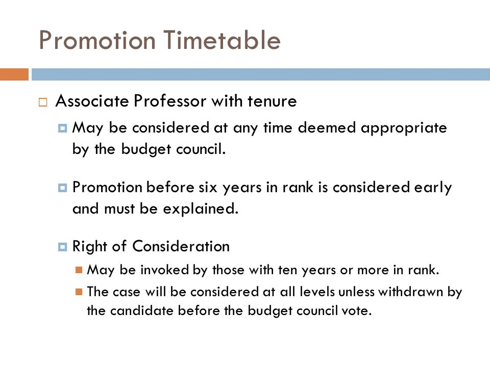 Promotion Timetable Associate Professor with tenure May be considered at any time deemed appropriate by the budget council.