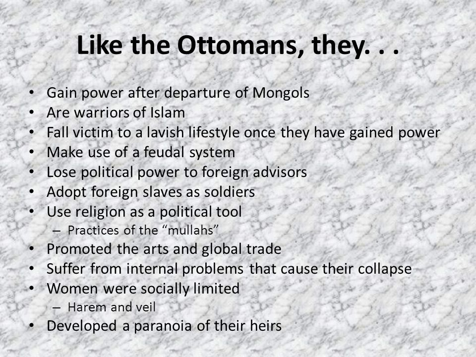 Like the Ottomans, they... Gain power after departure of Mongols Are warriors of Islam Fall victim to a lavish lifestyle once they have gained power M