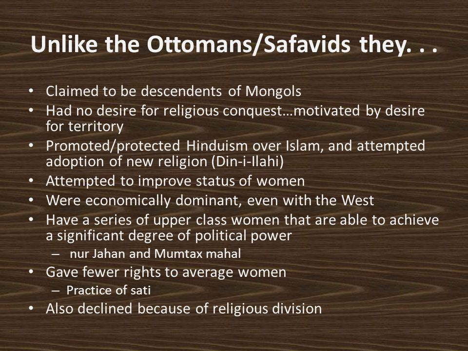 Unlike the Ottomans/Safavids they... Claimed to be descendents of Mongols Had no desire for religious conquest…motivated by desire for territory Promo