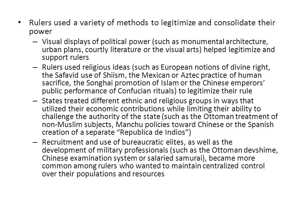 Rulers used a variety of methods to legitimize and consolidate their power – Visual displays of political power (such as monumental architecture, urba