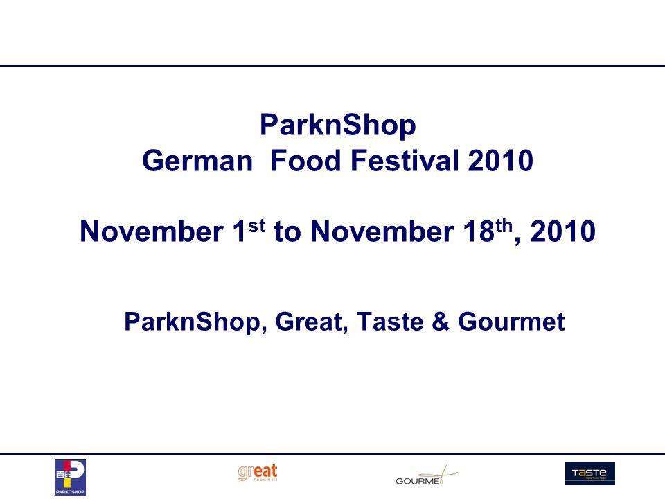ParknShop German Food Festival 2010 November 1 st to November 18 th, 2010 ParknShop, Great, Taste & Gourmet
