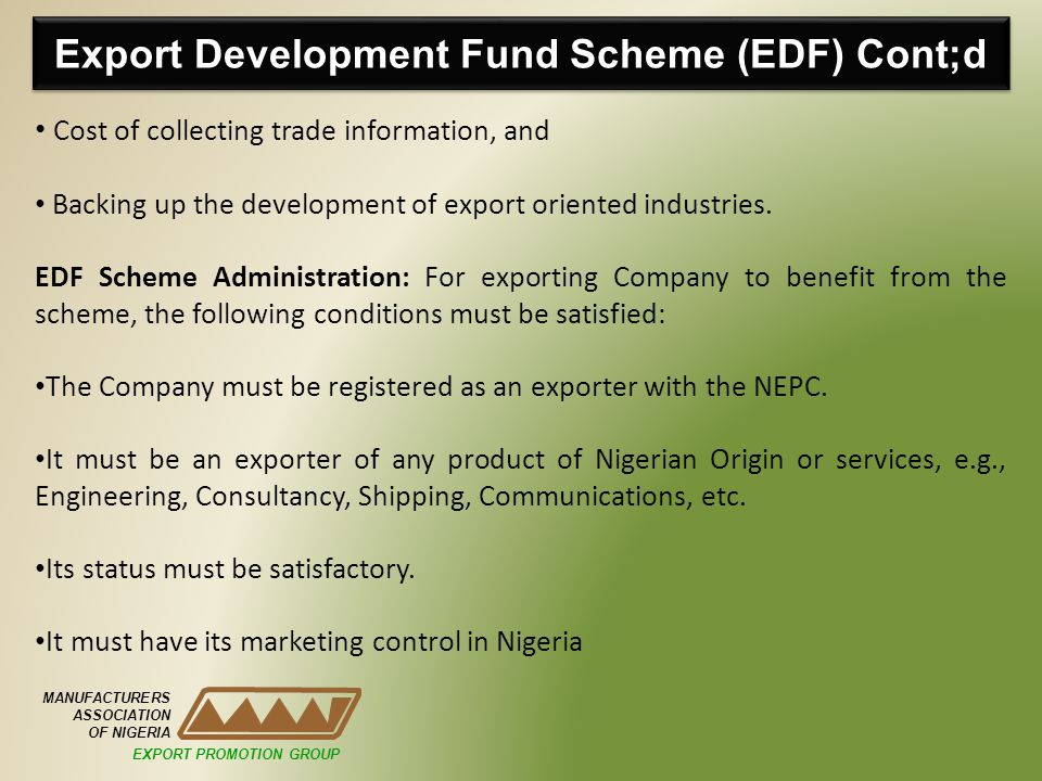 Export Development Fund Scheme (EDF) Cont;d MANUFACTURERS ASSOCIATION OF NIGERIA Cost of collecting trade information, and Backing up the development