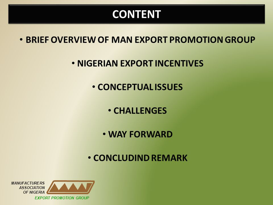 CONTENT MANUFACTURERS ASSOCIATION OF NIGERIA EXPORT PROMOTION GROUP BRIEF OVERVIEW OF MAN EXPORT PROMOTION GROUP NIGERIAN EXPORT INCENTIVES CONCEPTUAL