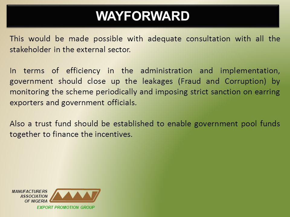 WAYFORWARD MANUFACTURERS ASSOCIATION OF NIGERIA This would be made possible with adequate consultation with all the stakeholder in the external sector.
