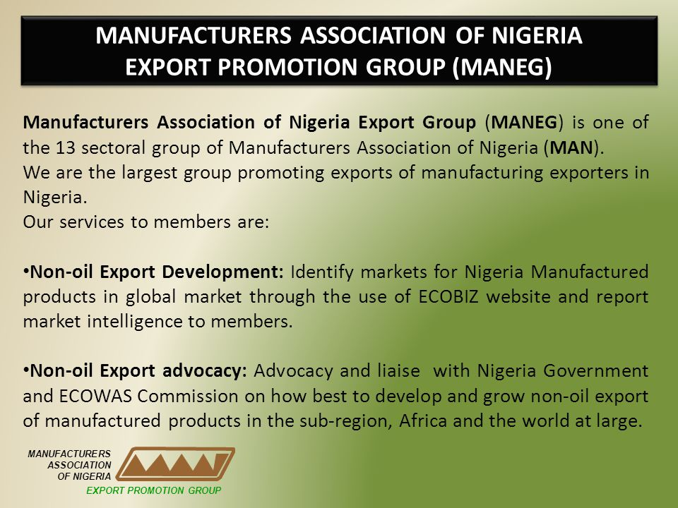 MANUFACTURERS ASSOCIATION OF NIGERIA EXPORT PROMOTION GROUP (MANEG) MANUFACTURERS ASSOCIATION OF NIGERIA Manufacturers Association of Nigeria Export G