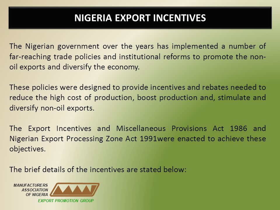 NIGERIA EXPORT INCENTIVES MANUFACTURERS ASSOCIATION OF NIGERIA The Nigerian government over the years has implemented a number of far-reaching trade p