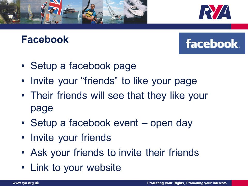 Protecting your Rights, Promoting your Interests Facebook Setup a facebook page Invite your friends to like your page Their friends will see that they like your page Setup a facebook event – open day Invite your friends Ask your friends to invite their friends Link to your website