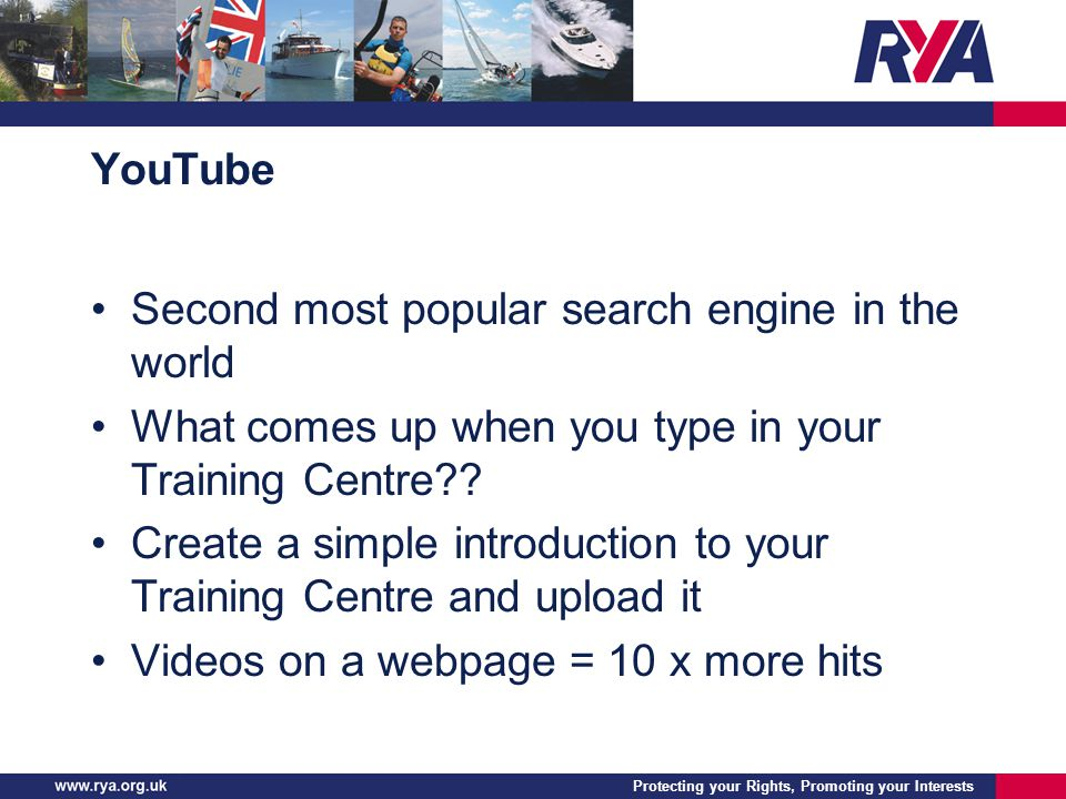Protecting your Rights, Promoting your Interests YouTube Second most popular search engine in the world What comes up when you type in your Training Centre .