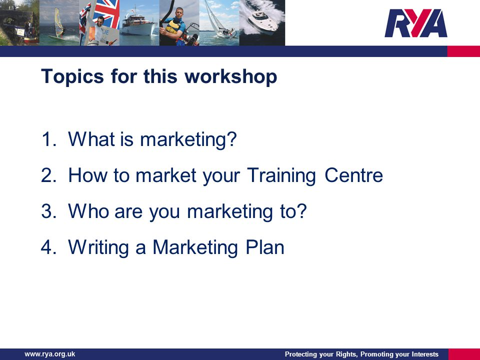 Protecting your Rights, Promoting your Interests Topics for this workshop 1.What is marketing.