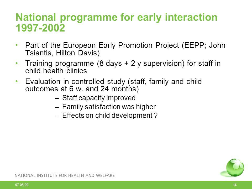 07.05.09 14 National programme for early interaction 1997-2002 Part of the European Early Promotion Project (EEPP; John Tsiantis, Hilton Davis) Traini