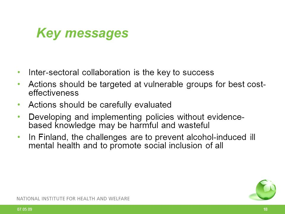 07.05.09 18 Key messages Inter-sectoral collaboration is the key to success Actions should be targeted at vulnerable groups for best cost- effectivene