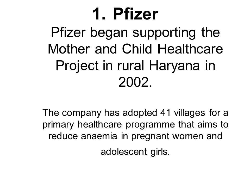 1.Pfizer Pfizer began supporting the Mother and Child Healthcare Project in rural Haryana in 2002.