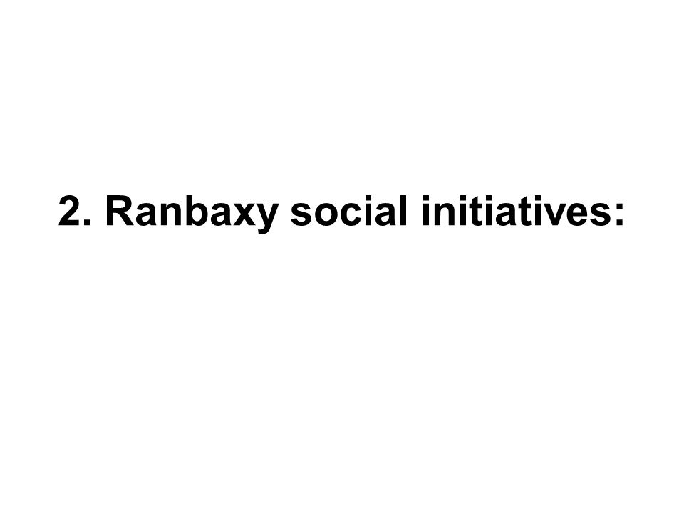 2. Ranbaxy social initiatives: