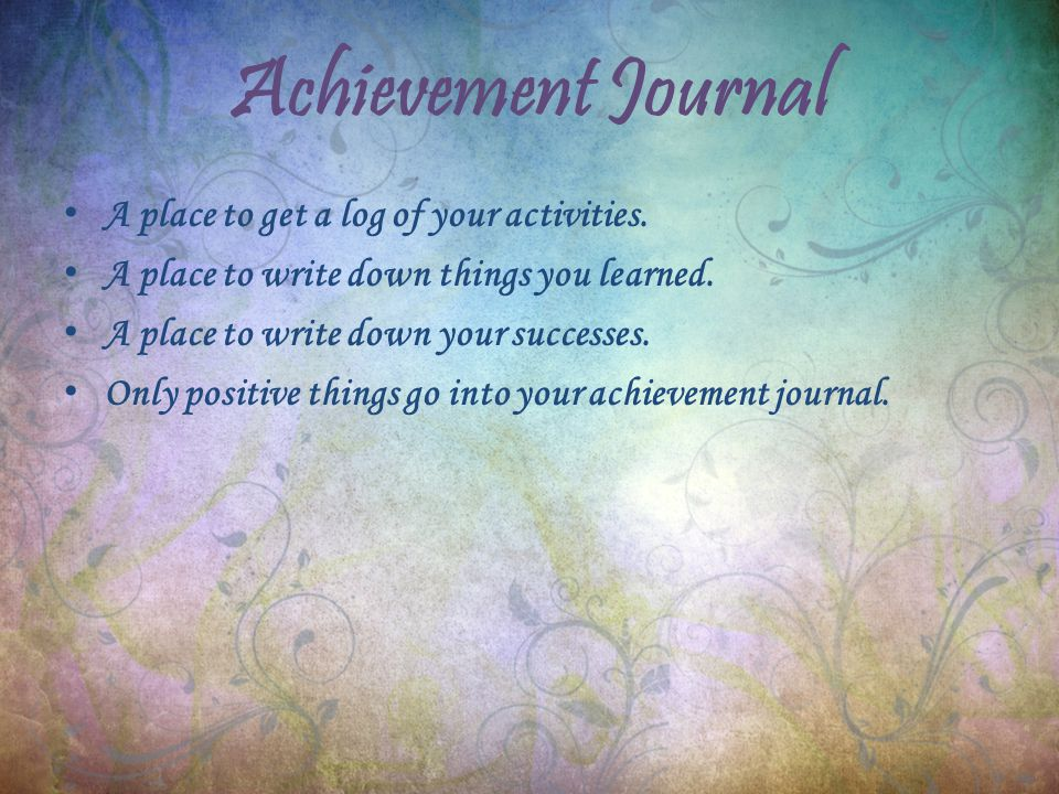 Achievement Journal A place to get a log of your activities.