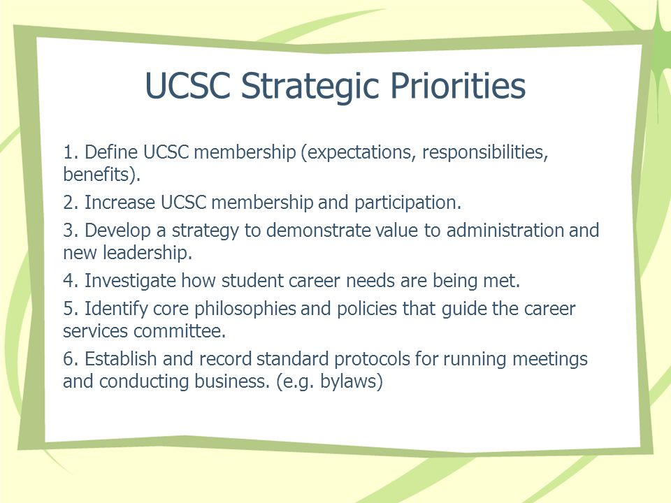 UCSC Strategic Priorities 1. Define UCSC membership (expectations, responsibilities, benefits).