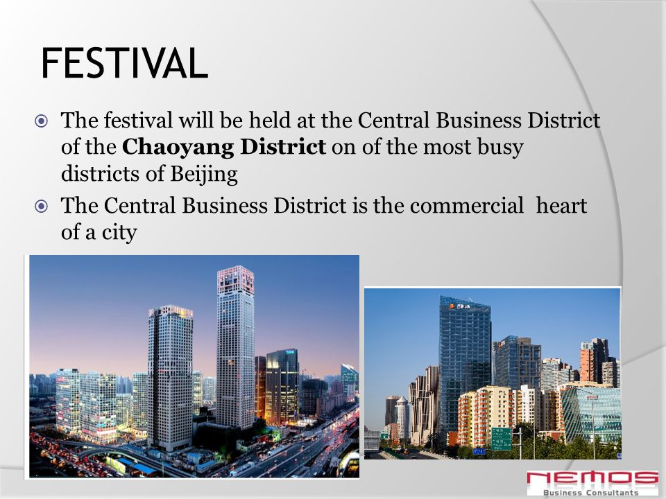 FESTIVAL The festival will be held at the Central Business District of the Chaoyang District on of the most busy districts of Beijing The Central Busi