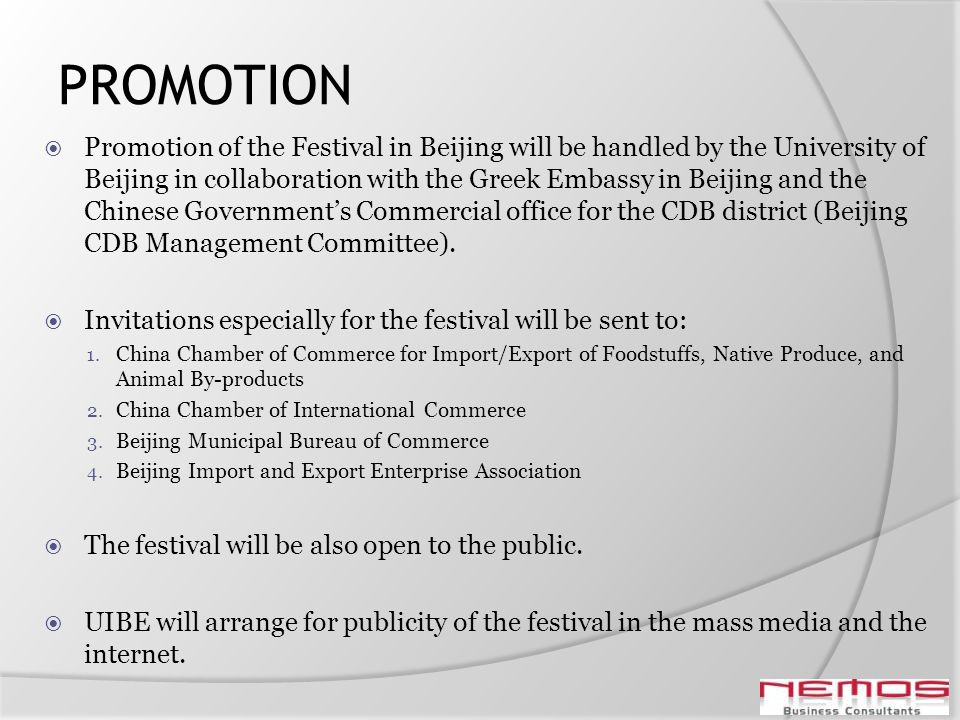 PROMOTION Promotion of the Festival in Beijing will be handled by the University of Beijing in collaboration with the Greek Embassy in Beijing and the