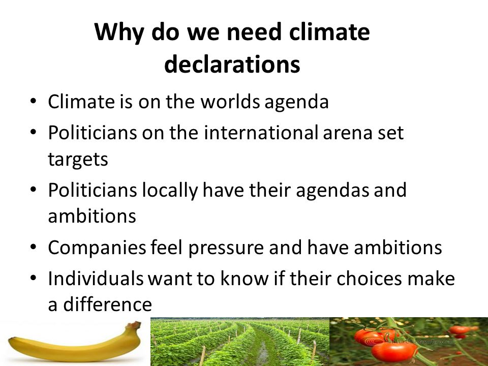 Climate is on the worlds agenda Politicians on the international arena set targets Politicians locally have their agendas and ambitions Companies feel