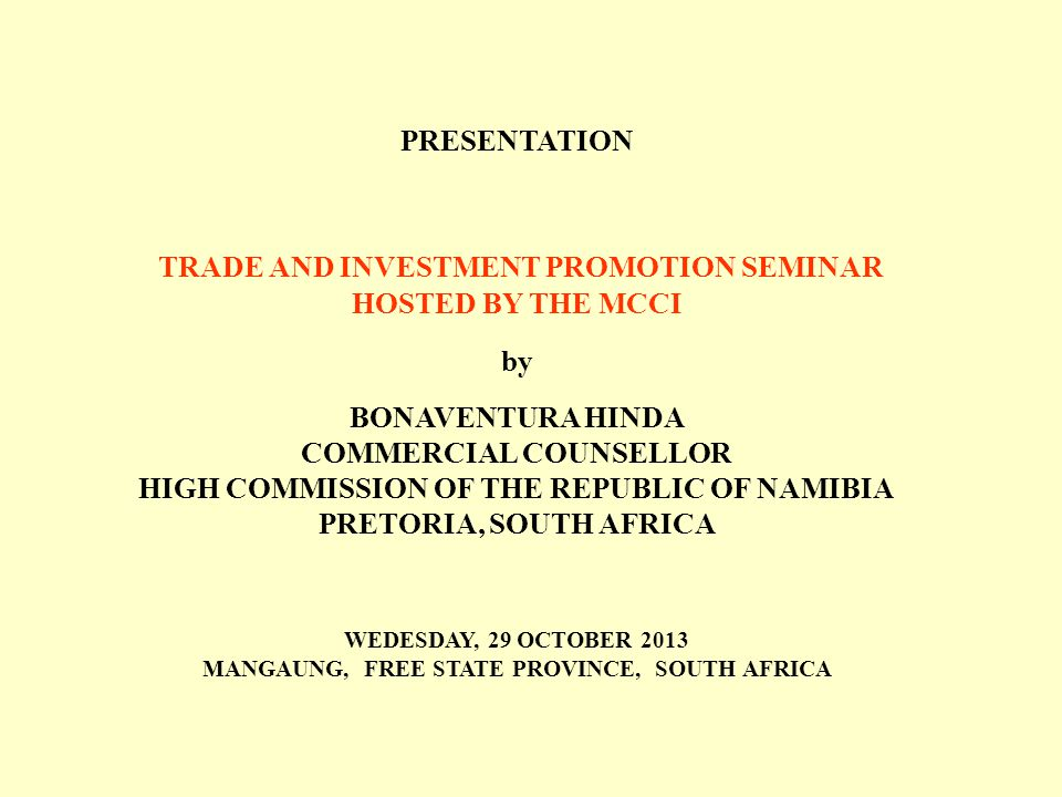PRESENTATION TRADE AND INVESTMENT PROMOTION SEMINAR HOSTED BY THE MCCI by BONAVENTURA HINDA COMMERCIAL COUNSELLOR HIGH COMMISSION OF THE REPUBLIC OF N
