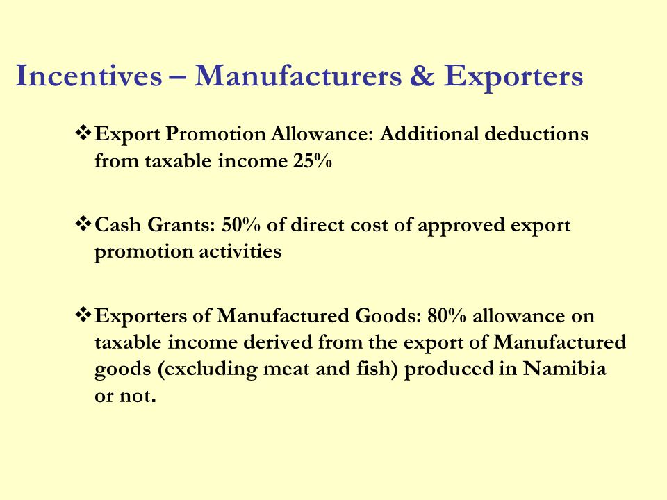 Incentives – Manufacturers & Exporters Export Promotion Allowance: Additional deductions from taxable income 25% Cash Grants: 50% of direct cost of ap