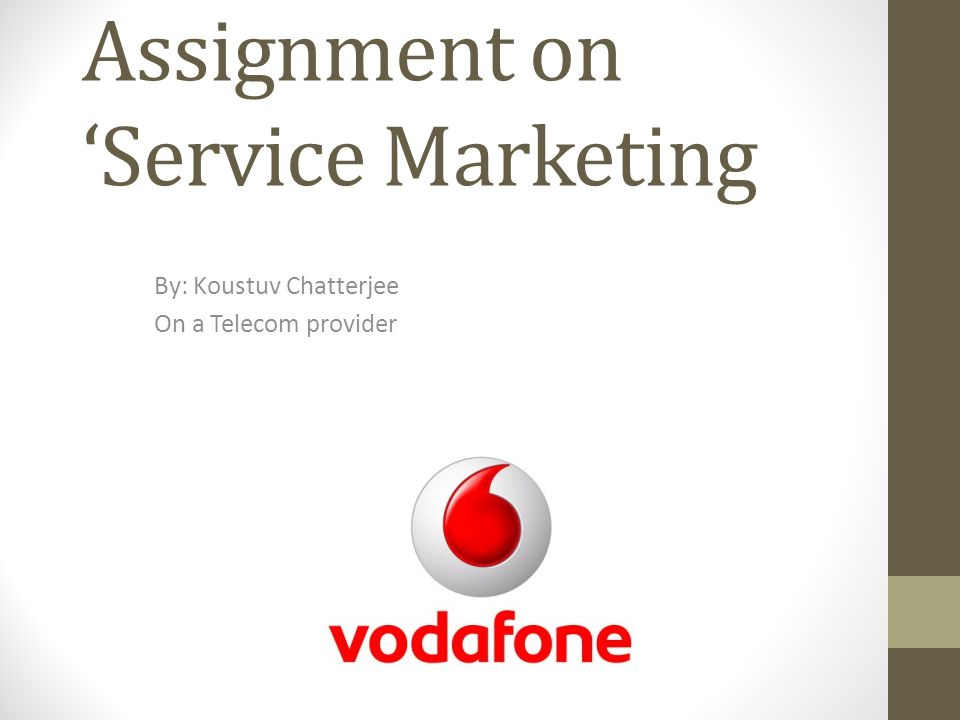 Assignment on Service Marketing By: Koustuv Chatterjee On a Telecom provider