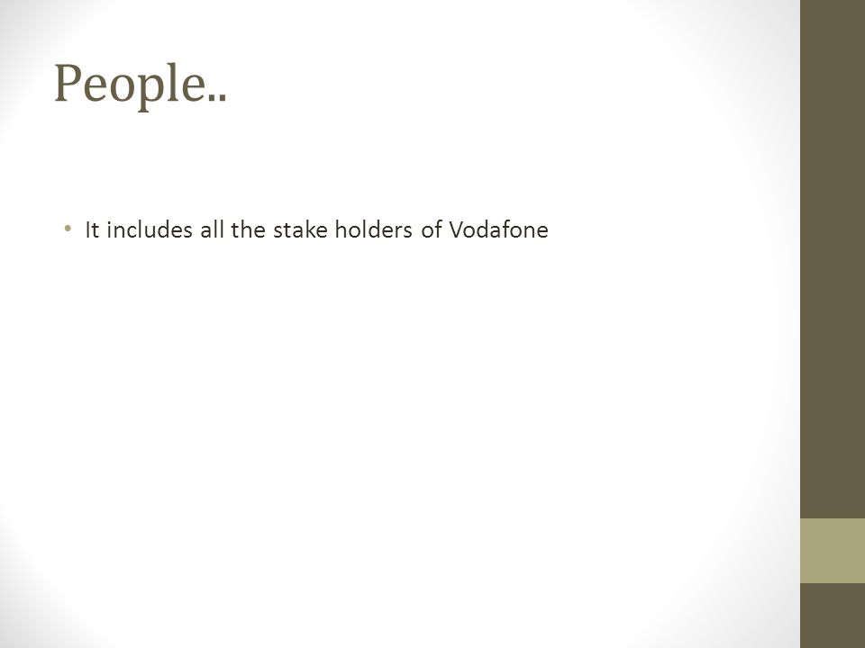 People.. It includes all the stake holders of Vodafone