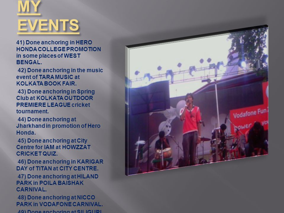 MY EVENTS 41) Done anchoring in HERO HONDA COLLEGE PROMOTION in some places of WEST BENGAL.