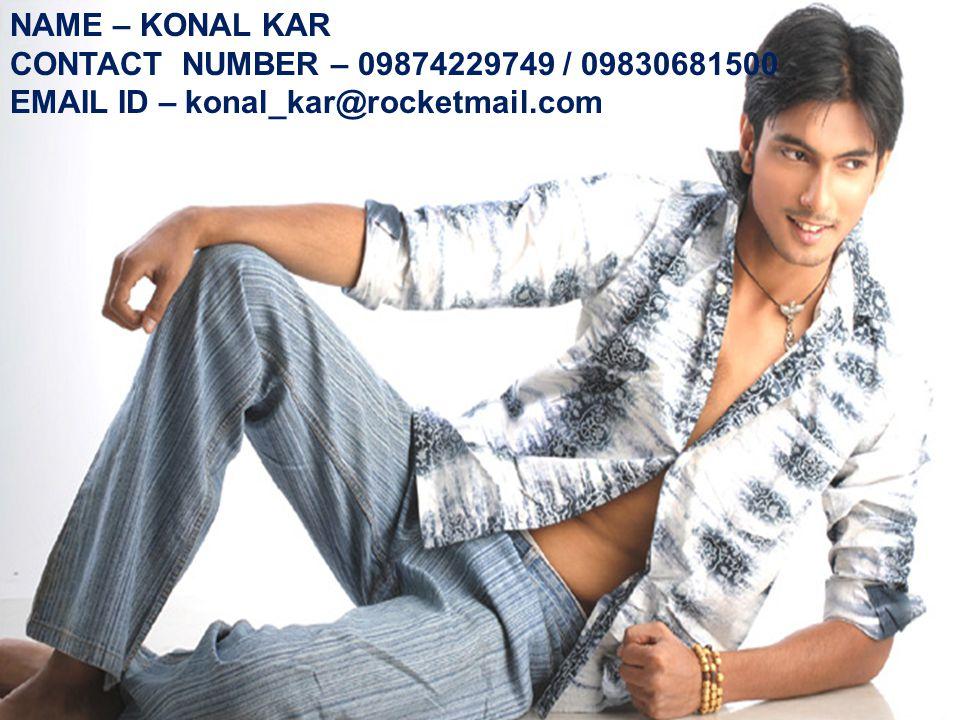 NAME – KONAL KAR CONTACT NUMBER – 09874229749 / 09830681500 EMAIL ID – konal_kar@rocketmail.com