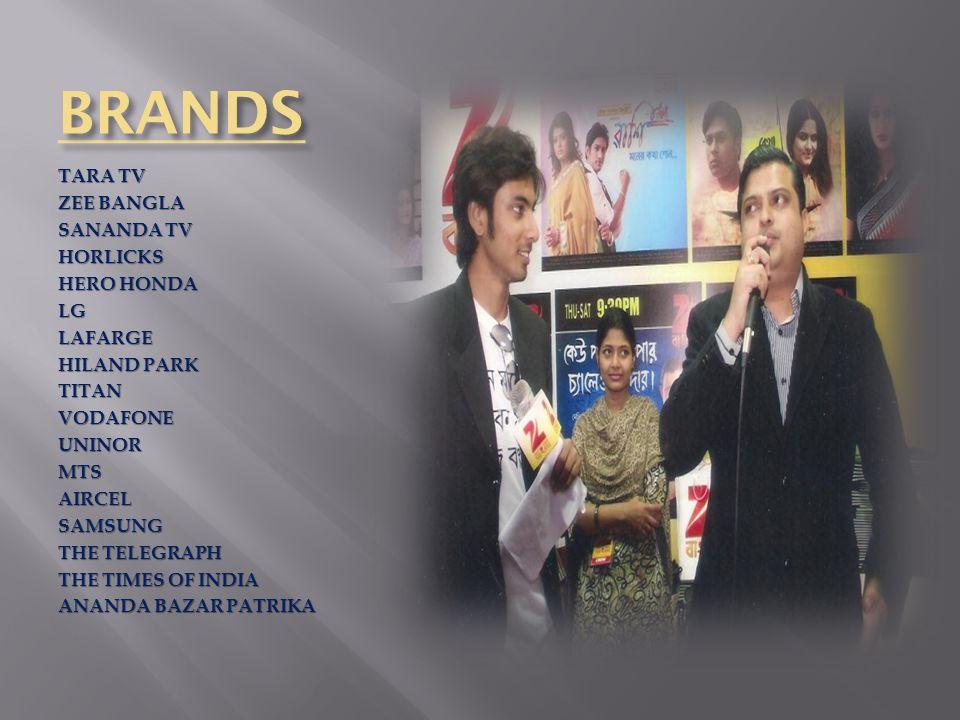 BRANDS TARA TV ZEE BANGLA SANANDA TV HORLICKS HERO HONDA LGLAFARGE HILAND PARK TITANVODAFONEUNINORMTSAIRCELSAMSUNG THE TELEGRAPH THE TIMES OF INDIA ANANDA BAZAR PATRIKA