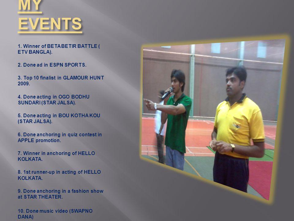 MY EVENTS 1. Winner of BETA BETIR BATTLE ( ETV BANGLA).