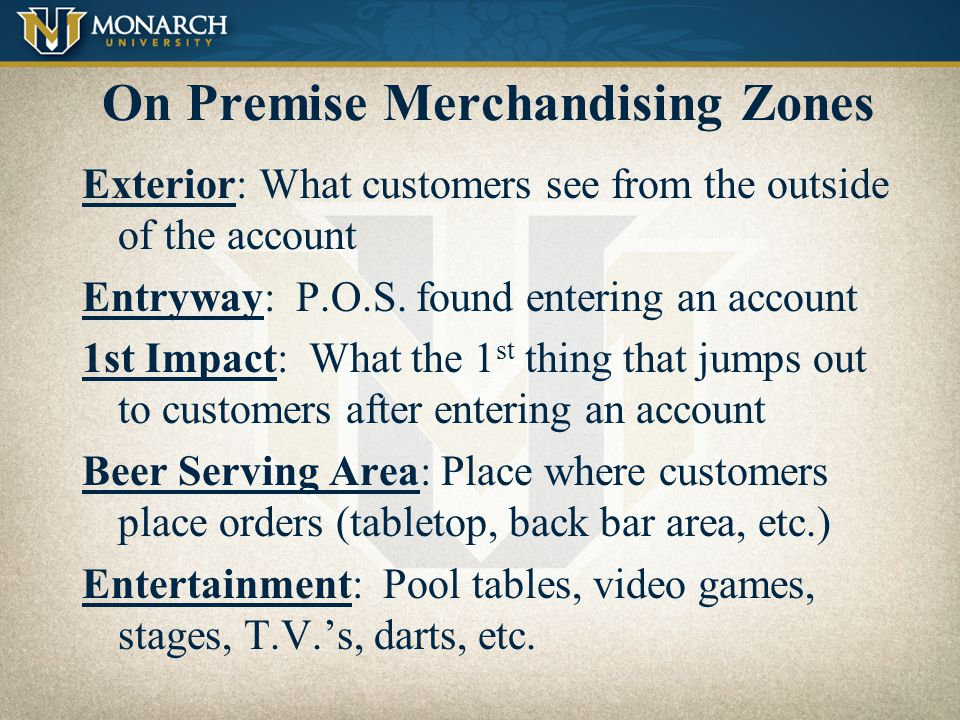 On Premise - P.O.S. Merchandising Zones: –Exterior –Entryway –1st Impact –Beer Serving Area –Entertainment Areas