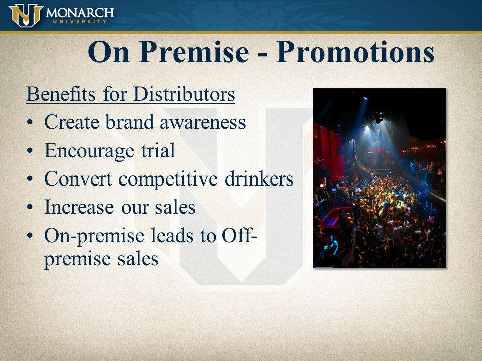 On Premise - Promotions Why accounts do promotions: Increase sales (alcohol and food) Stand out vs. competition Build traffic on slow days/ nights Per