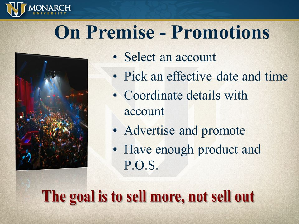 On Premise - Promotions Benefits for Distributors Create brand awareness Encourage trial Convert competitive drinkers Increase our sales On-premise leads to Off- premise sales