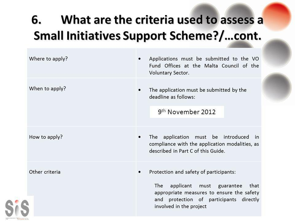6.What are the criteria used to assess a Small Initiatives Support Scheme?/…cont. 9 th November 2012