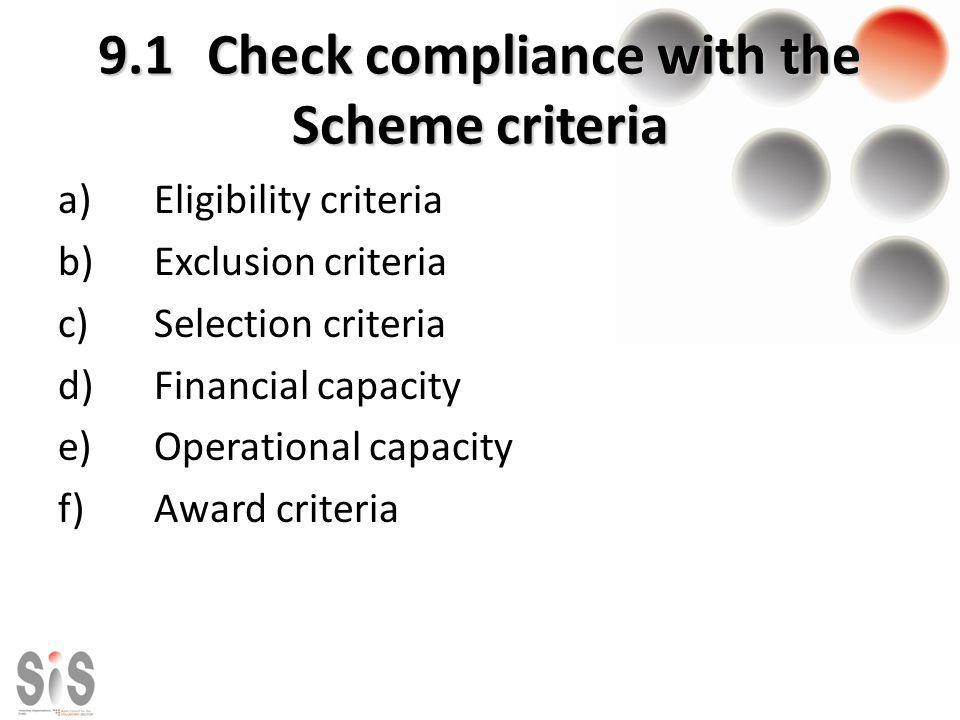 9.1 Check compliance with the Scheme criteria a)Eligibility criteria b)Exclusion criteria c)Selection criteria d)Financial capacity e)Operational capa