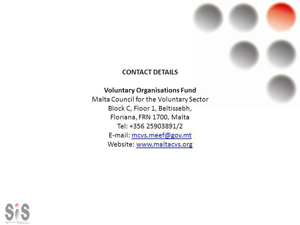 CONTACT DETAILS Voluntary Organisations Fund Malta Council for the Voluntary Sector Block C, Floor 1, Beltissebh, Floriana, FRN 1700, Malta Tel: +356 25903891/2 E-mail: mcvs.meef@gov.mtmcvs.meef@gov.mt Website: www.maltacvs.orgwww.maltacvs.org