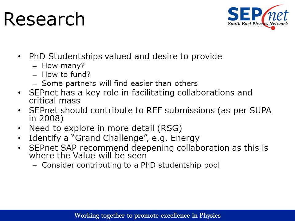 Working together to promote excellence in Physics Research PhD Studentships valued and desire to provide – How many? – How to fund? – Some partners wi