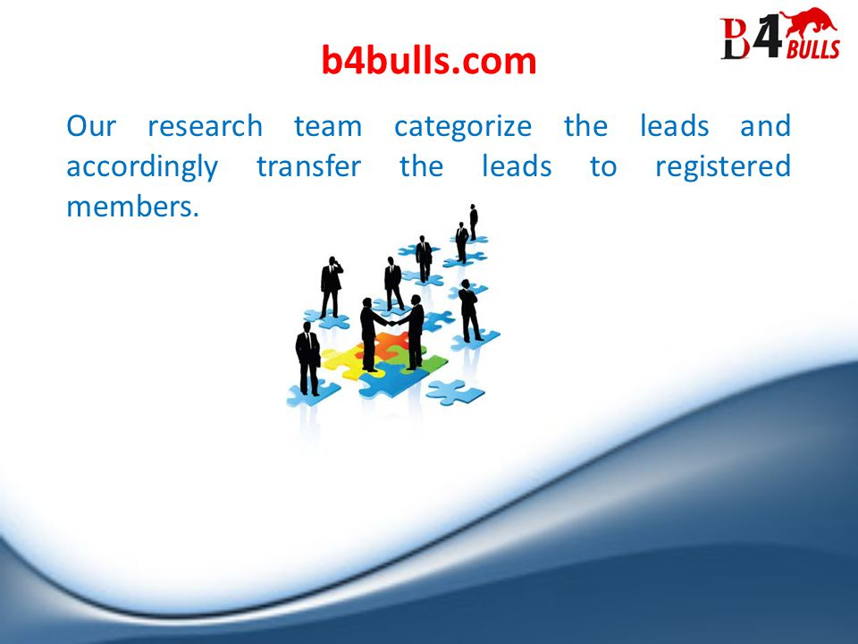 Our research team categorize the leads and accordingly transfer the leads to registered members.