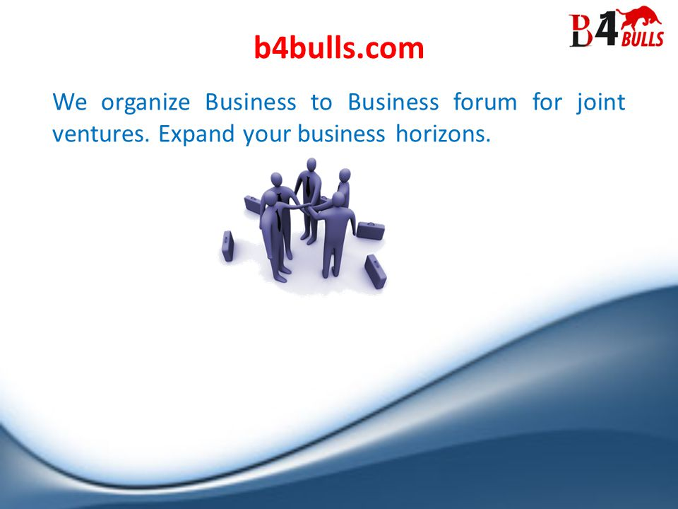 We organize Business to Business forum for joint ventures.