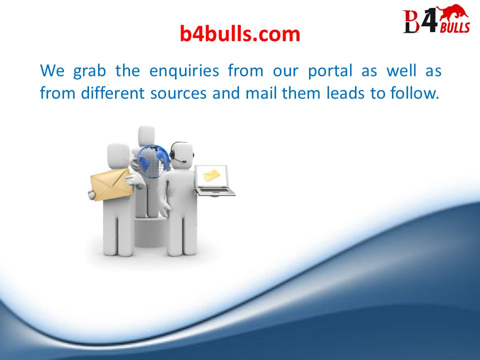 We grab the enquiries from our portal as well as from different sources and mail them leads to follow.